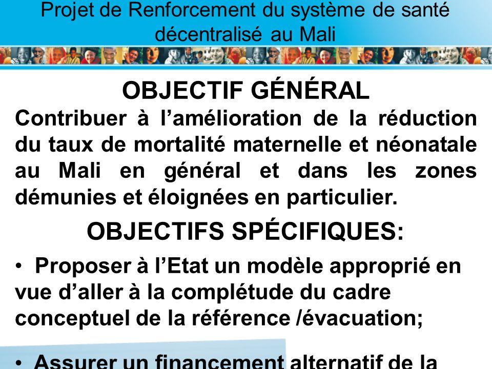 Page intérieure Projet de Renforcement du système de santé décentralisé au Mali OBJECTIF GÉNÉRAL Contribuer à lamélioration de la réduction du taux de
