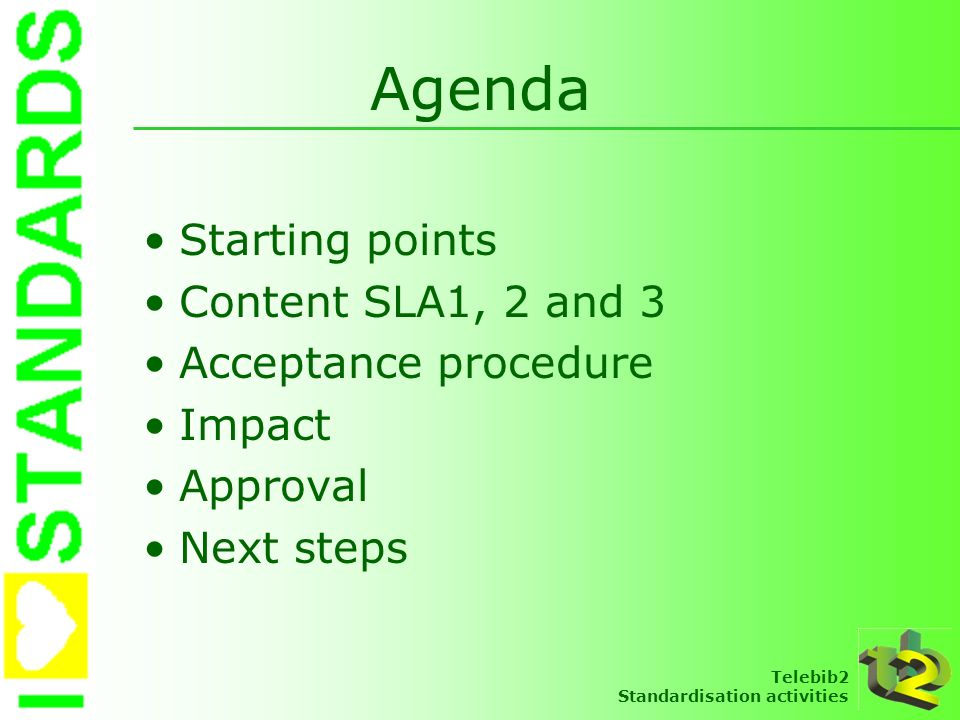 Telebib2 Standardisation activities Approval procedure 13.01.2004 SLA project group 14.01.2004 Standardisation Working party 23.01.2004 ICT Managers 10.02.2004 CP 26.02.2004 GOC 1 2 34
