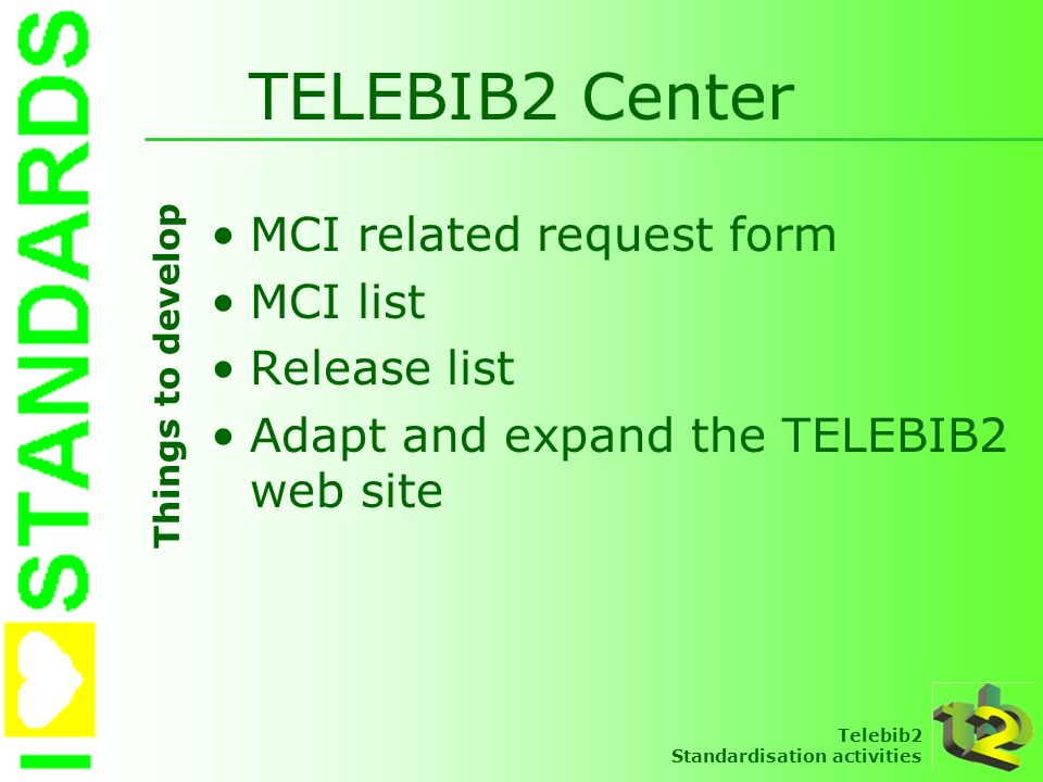 Telebib2 Standardisation activities TELEBIB2 Center MCI related request form MCI list Release list Adapt and expand the TELEBIB2 web site Things to de
