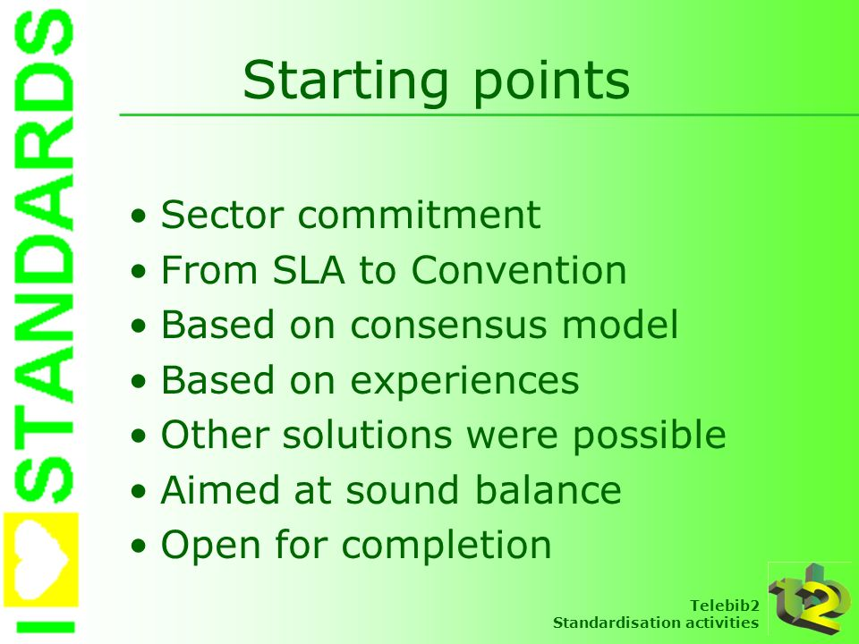 Telebib2 Standardisation activities Starting points Sector commitment From SLA to Convention Based on consensus model Based on experiences Other solut