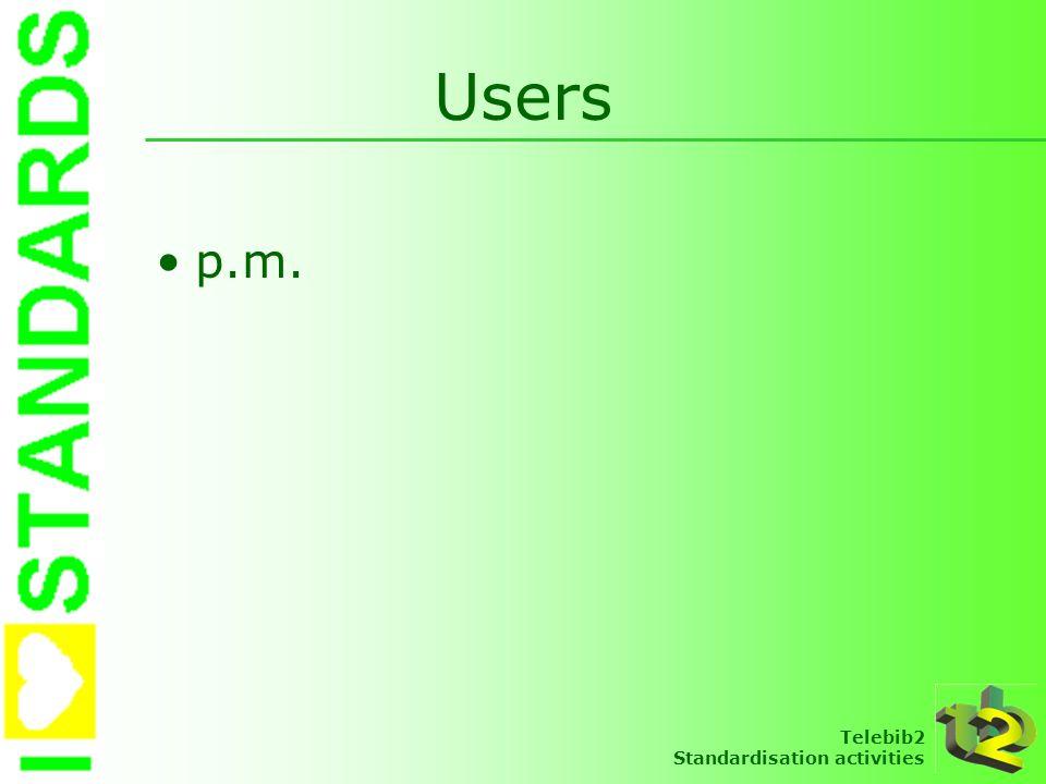 Telebib2 Standardisation activities Users p.m.