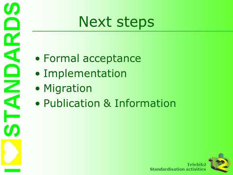 Telebib2 Standardisation activities Next steps Formal acceptance Implementation Migration Publication & Information
