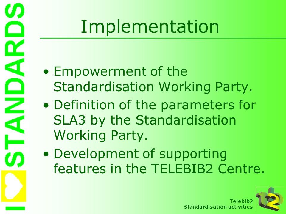 Telebib2 Standardisation activities Implementation Empowerment of the Standardisation Working Party. Definition of the parameters for SLA3 by the Stan