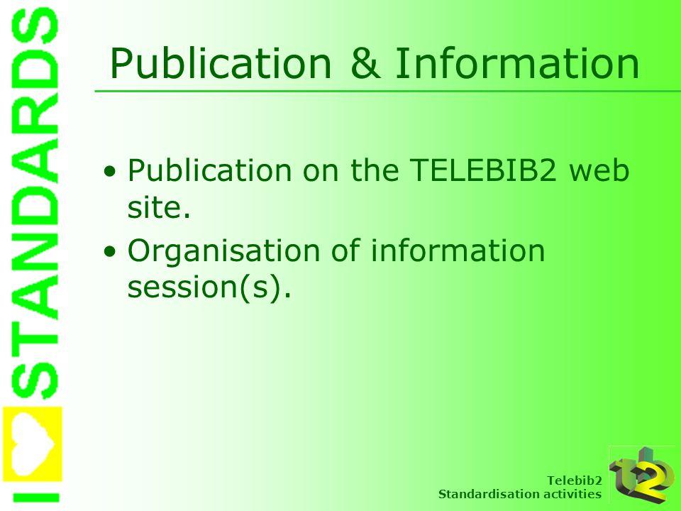 Telebib2 Standardisation activities Publication & Information Publication on the TELEBIB2 web site. Organisation of information session(s).
