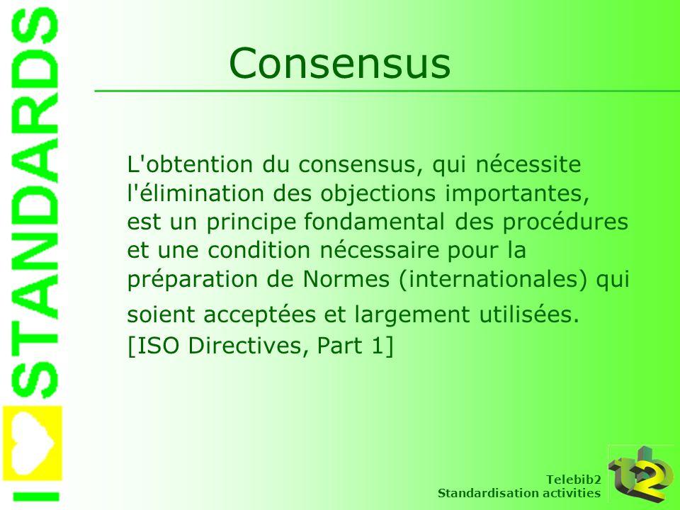 Telebib2 Standardisation activities Consensus Accord général caractérisé par l absence d opposition ferme à l encontre de l essentiel du sujet émanant d une partie importante des intérêts en jeu et par un processus de recherche de prise en considération des vues de toutes les parties concernées et de rapprochement des positions divergentes éventuelles.
