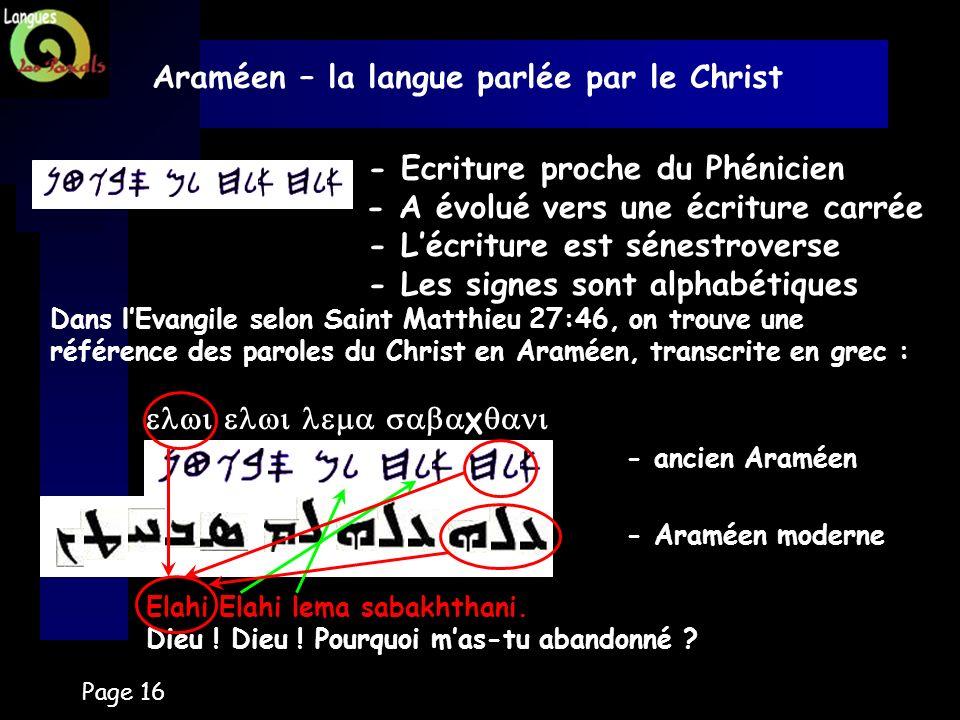 Page 16 Araméen – la langue parlée par le Christ - Ecriture proche du Phénicien - A évolué vers une écriture carrée - Lécriture est sénestroverse - Le