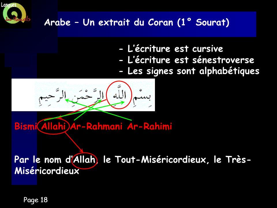 Page 18 Arabe – Un extrait du Coran (1° Sourat) - Lécriture est cursive - Lécriture est sénestroverse - Les signes sont alphabétiques Bismi Allahi Ar-