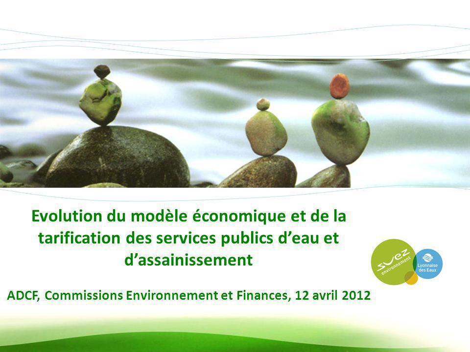 ADCF, Commissions Environnement et Finances, 12 avril 2012 1 Evolution du modèle économique et de la tarification des services publics deau et dassain