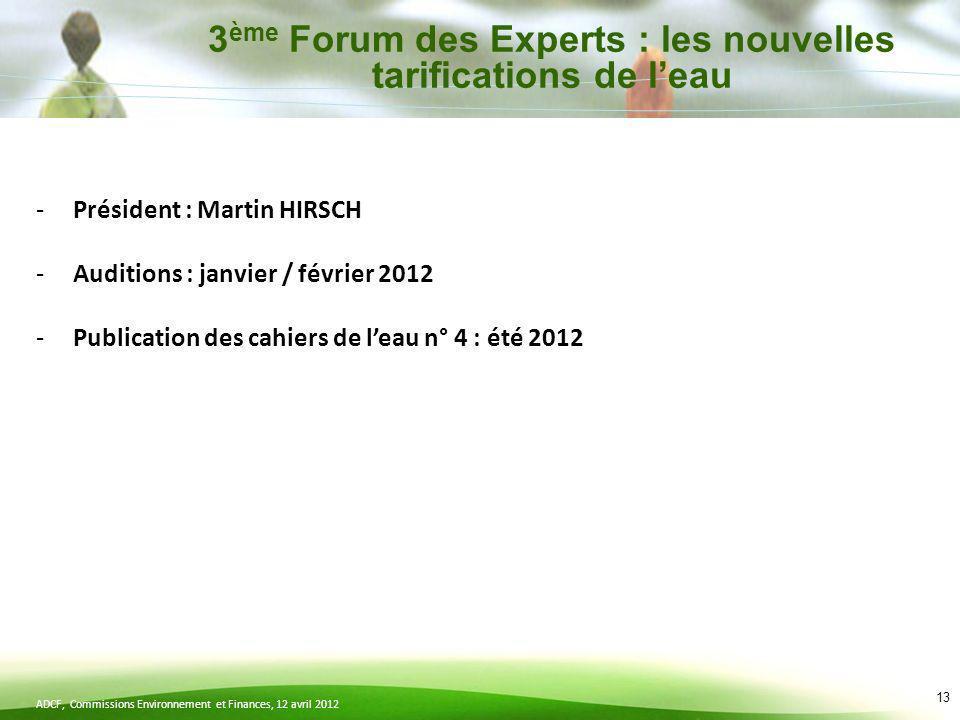 ADCF, Commissions Environnement et Finances, 12 avril 2012 13 -Président : Martin HIRSCH -Auditions : janvier / février 2012 -Publication des cahiers