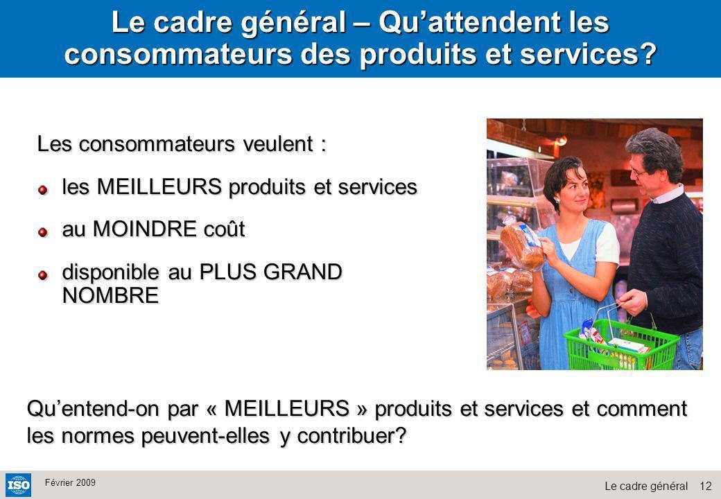 12Le cadre général Février 2009 Le cadre général – Quattendent les consommateurs des produits et services? Les consommateurs veulent : les MEILLEURS p