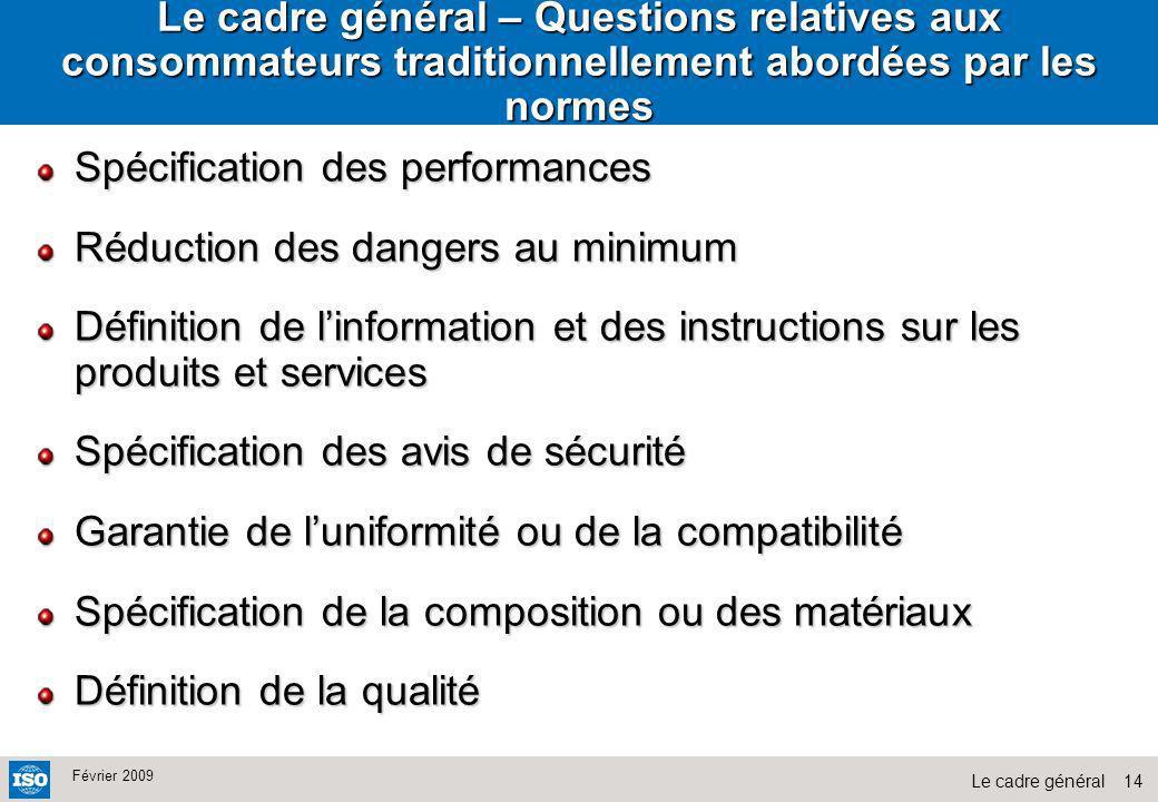 14Le cadre général Février 2009 Le cadre général – Questions relatives aux consommateurs traditionnellement abordées par les normes Spécification des