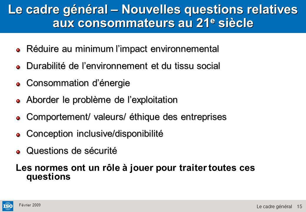15Le cadre général Février 2009 Le cadre général – Nouvelles questions relatives aux consommateurs au 21 e siècle Réduire au minimum limpact environne