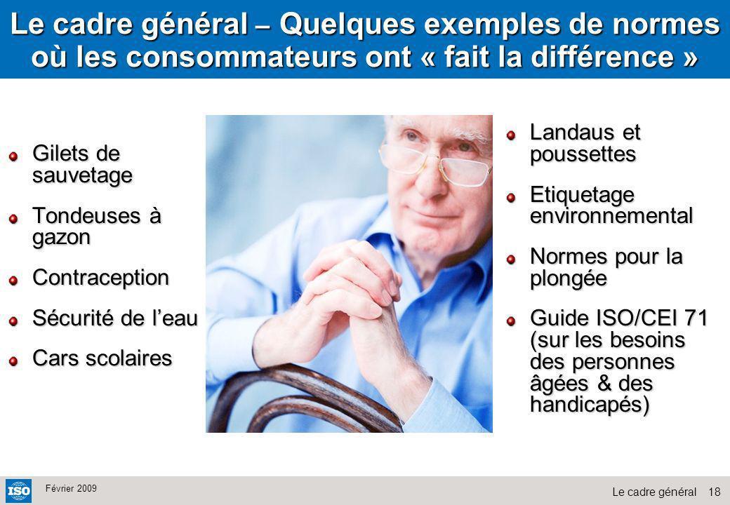 18Le cadre général Février 2009 Le cadre général – Quelques exemples de normes où les consommateurs ont « fait la différence » Gilets de sauvetage Ton