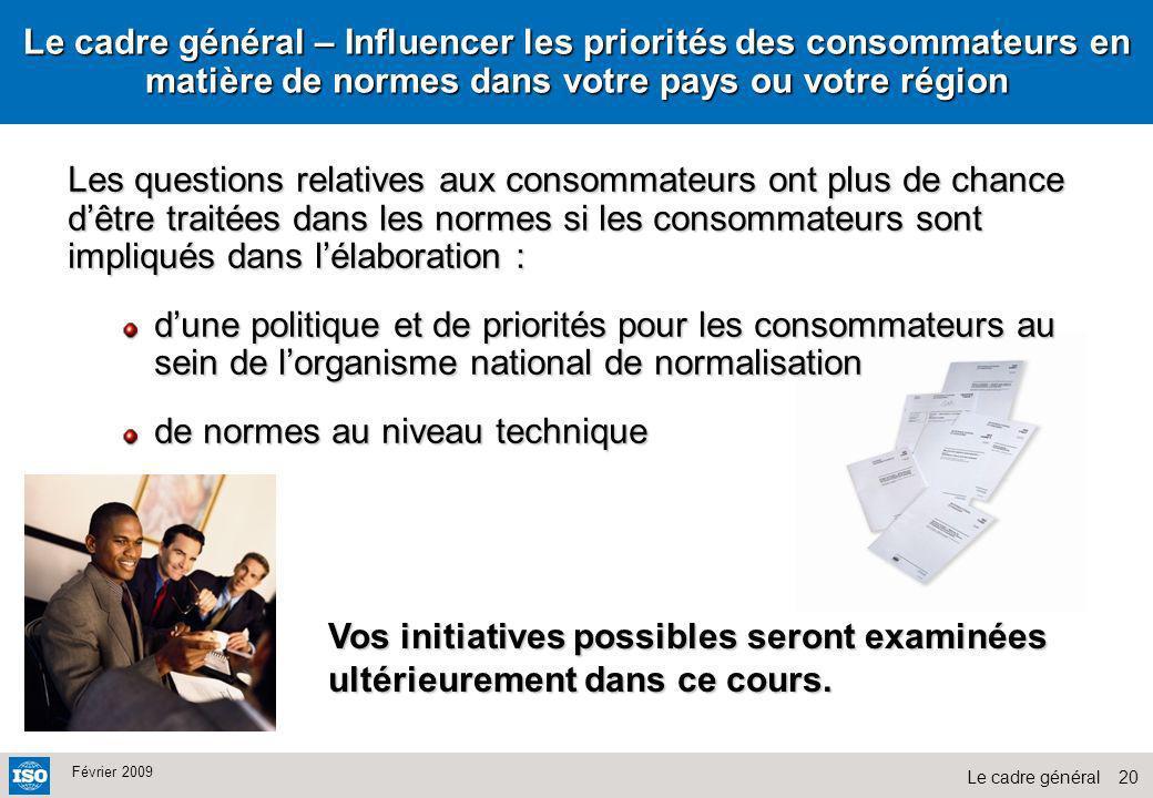 20Le cadre général Février 2009 Le cadre général – Influencer les priorités des consommateurs en matière de normes dans votre pays ou votre région Les