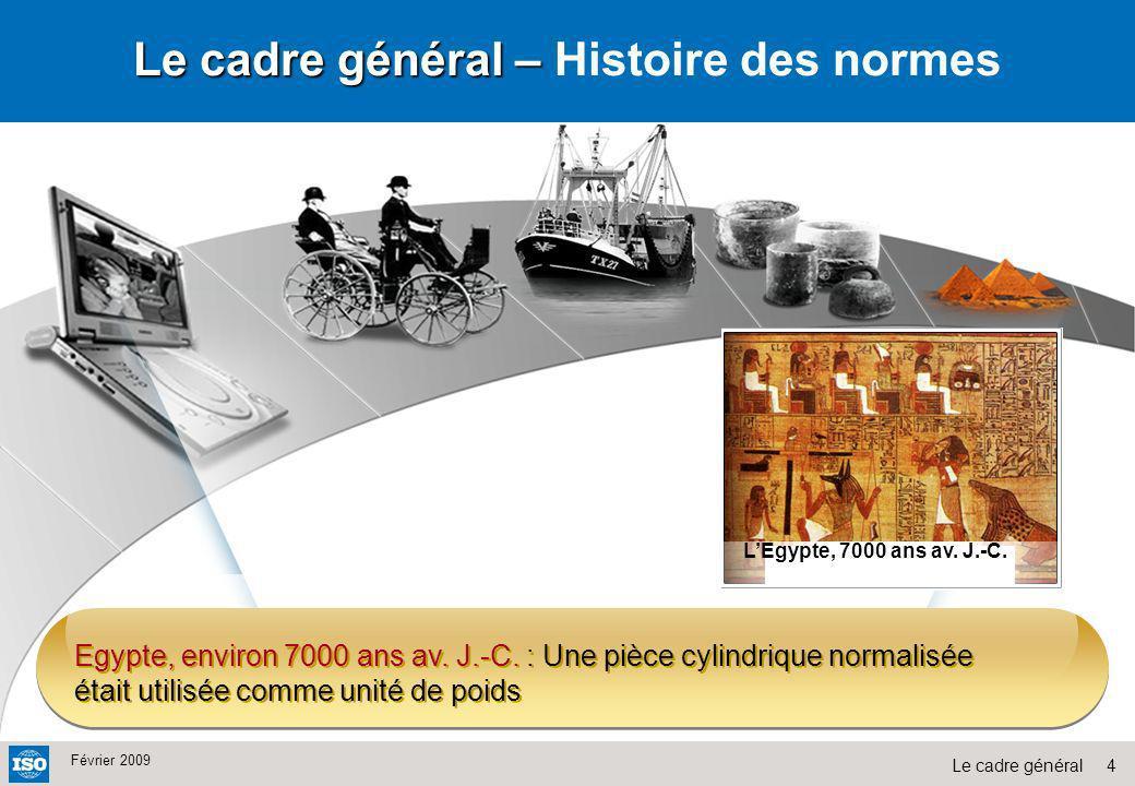 4Le cadre général Février 2009 Egypte, environ 7000 ans av. J.-C. : Une pièce cylindrique normalisée était utilisée comme unité de poids Le cadre géné