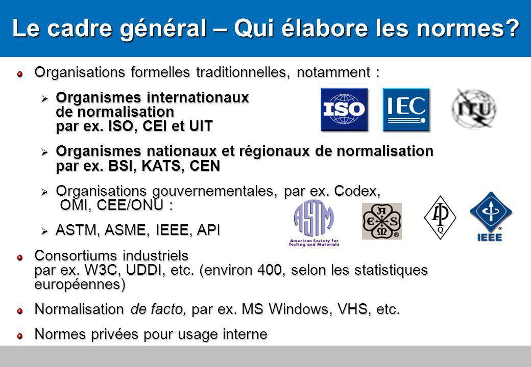 7Le cadre général Février 2009 Organisations formelles traditionnelles, notamment : Organismes internationaux de normalisation par ex. ISO, CEI et UIT