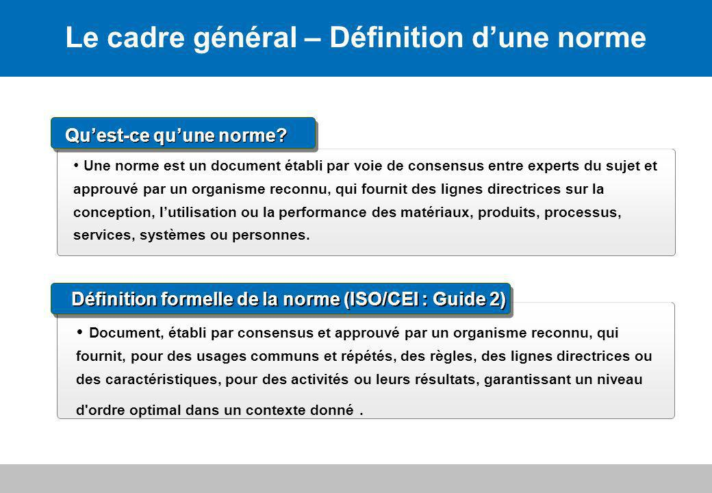 8Le cadre général Février 2009 Document, établi par consensus et approuvé par un organisme reconnu, qui fournit, pour des usages communs et répétés, d