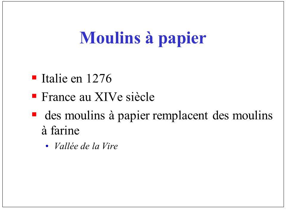 Moulins à papier Italie en 1276 France au XIVe siècle des moulins à papier remplacent des moulins à farine Vallée de la Vire