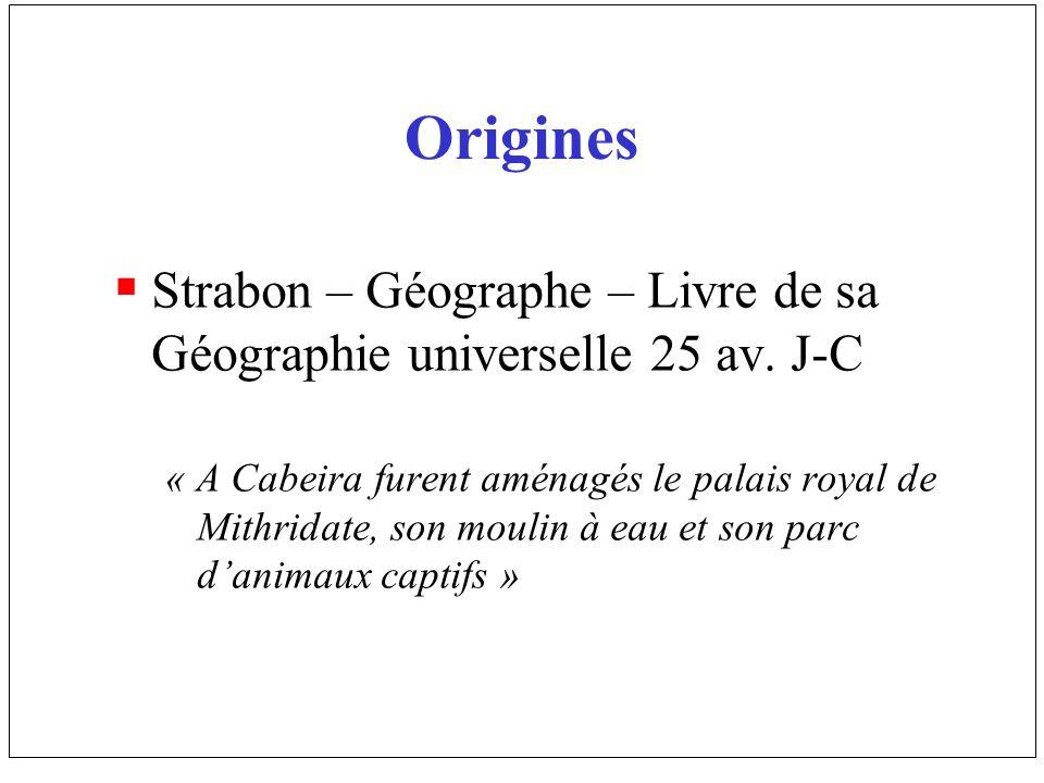 Origines Strabon – Géographe – Livre de sa Géographie universelle 25 av. J-C « A Cabeira furent aménagés le palais royal de Mithridate, son moulin à e