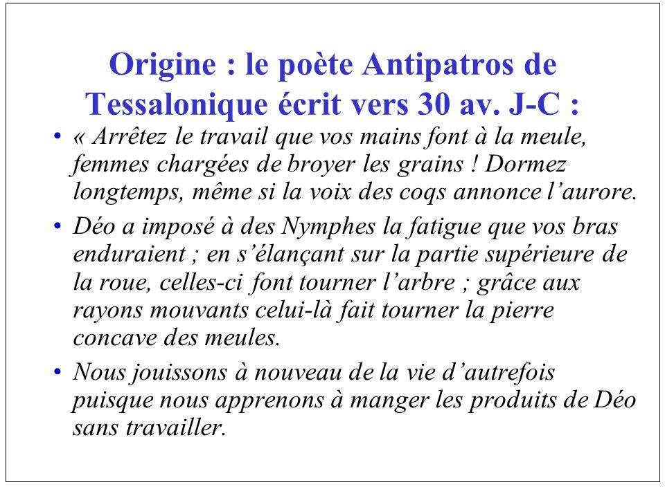 Origine : le poète Antipatros de Tessalonique écrit vers 30 av. J-C : « Arrêtez le travail que vos mains font à la meule, femmes chargées de broyer le