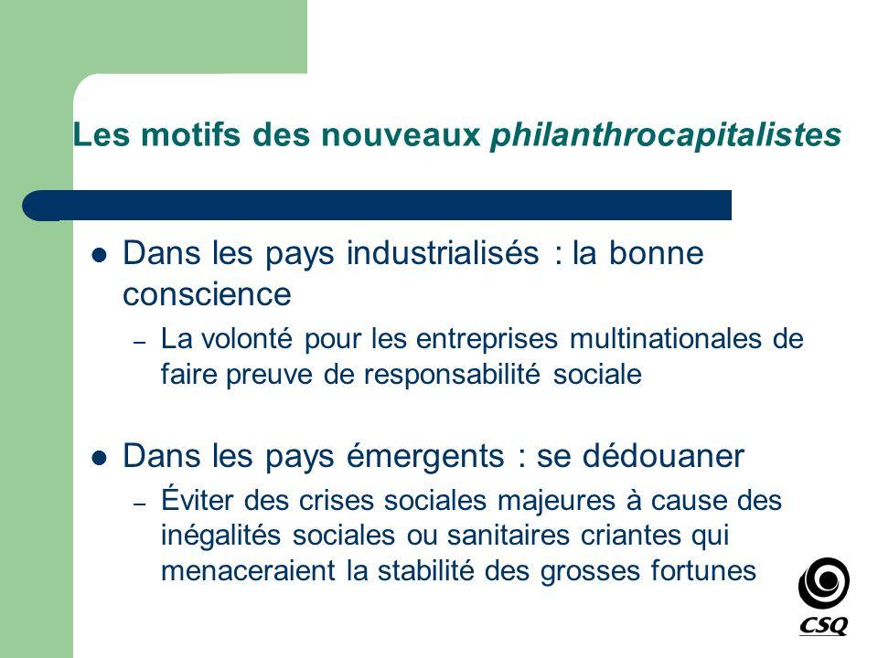 Les motifs des nouveaux philanthrocapitalistes Dans les pays industrialisés : la bonne conscience – La volonté pour les entreprises multinationales de