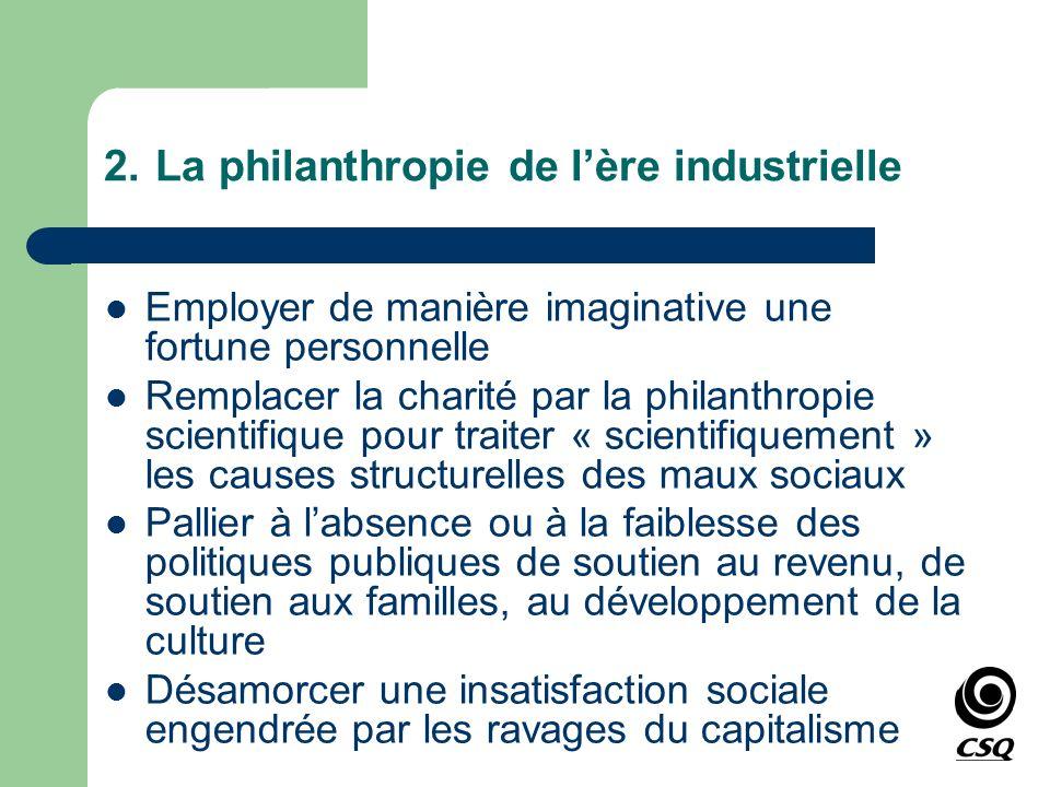 2.La philanthropie de lère industrielle Employer de manière imaginative une fortune personnelle Remplacer la charité par la philanthropie scientifique