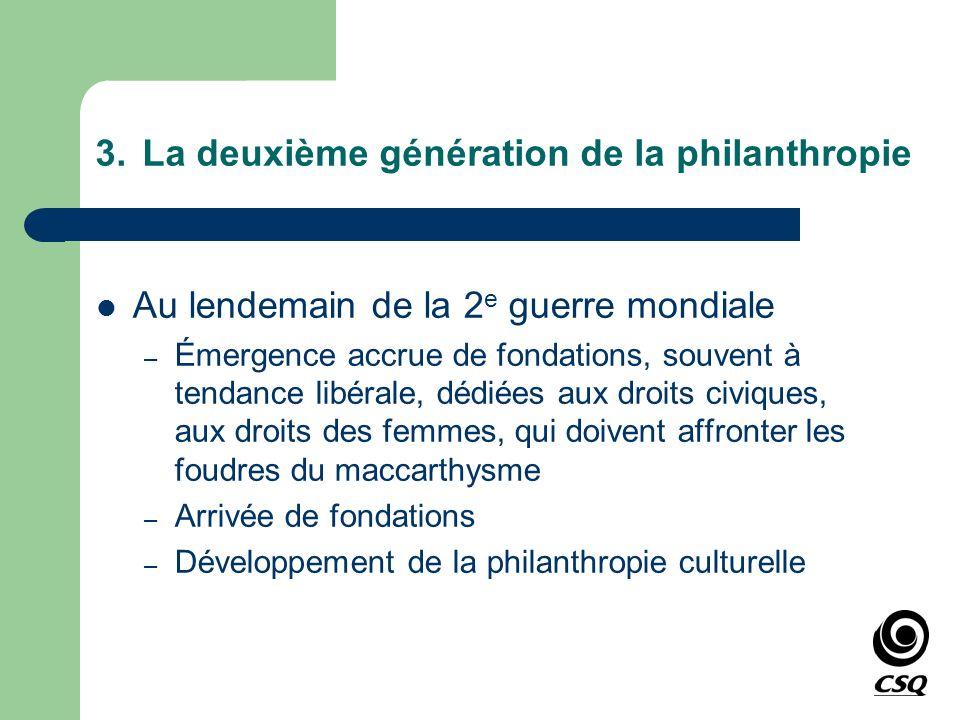 3.La deuxième génération de la philanthropie Au lendemain de la 2 e guerre mondiale – Émergence accrue de fondations, souvent à tendance libérale, déd