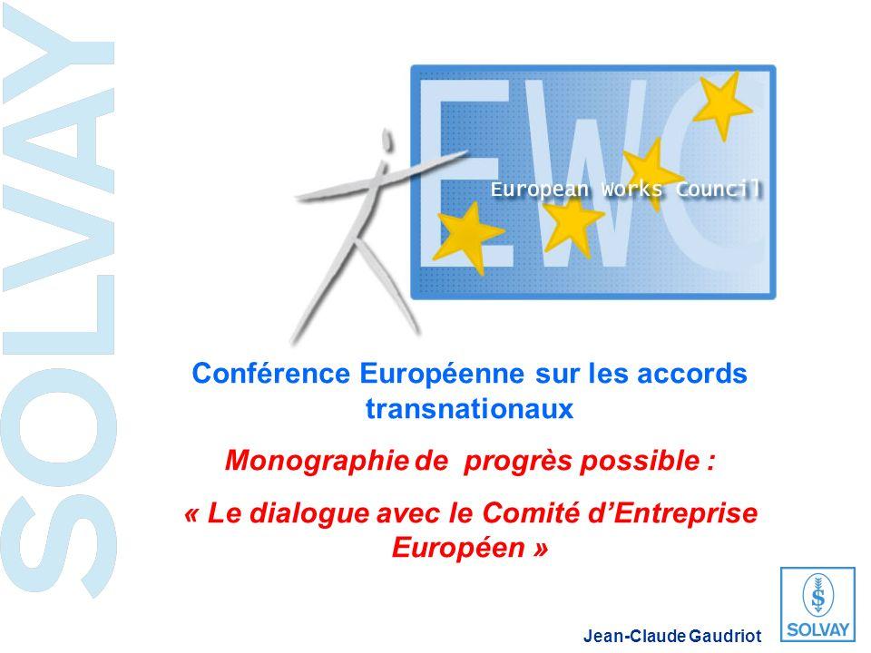 Conférence Européenne sur les accords transnationaux Monographie de progrès possible : « Le dialogue avec le Comité dEntreprise Européen » Jean-Claude Gaudriot