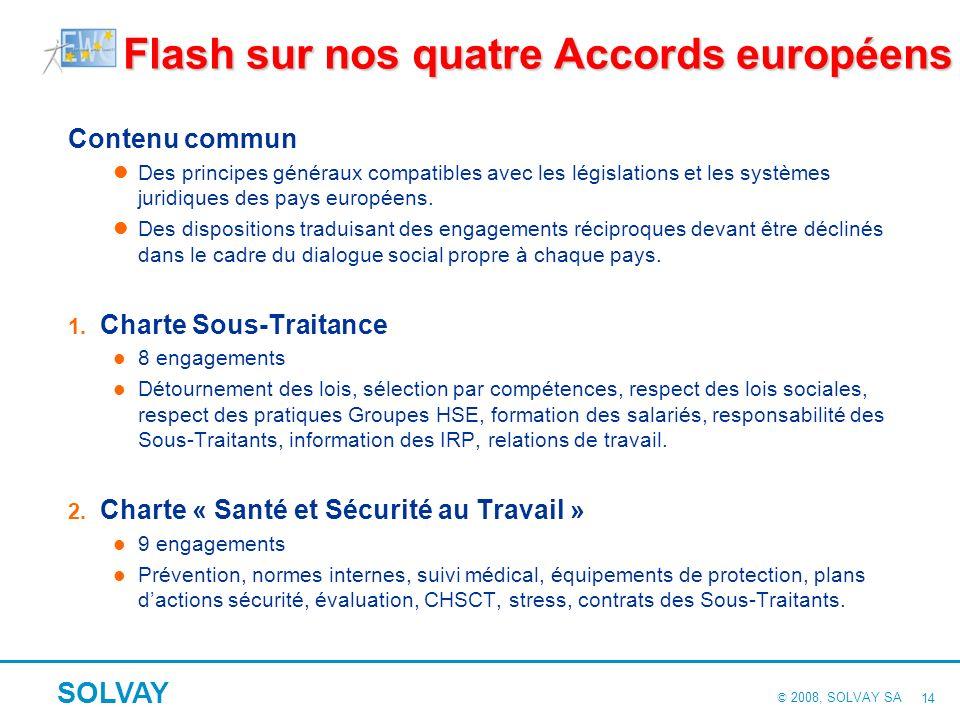 © 2008, SOLVAY SA SOLVAY 13 Les étapes de la négociation : suite 4. Finalisation du projet dAccord Echanges en réunion de Secrétariat sur les modifica