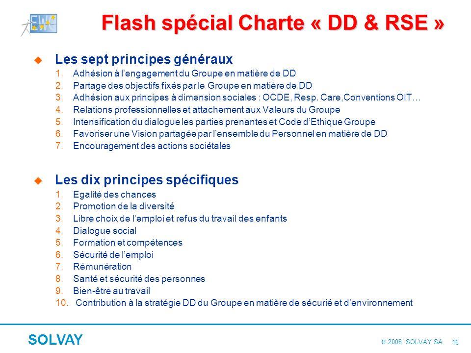 © 2008, SOLVAY SA SOLVAY 15 Flash sur nos quatre accords : suite 3. Charte « Orientations Sociales JV » 10 engagements Compatibilité des Valeurs, oppo