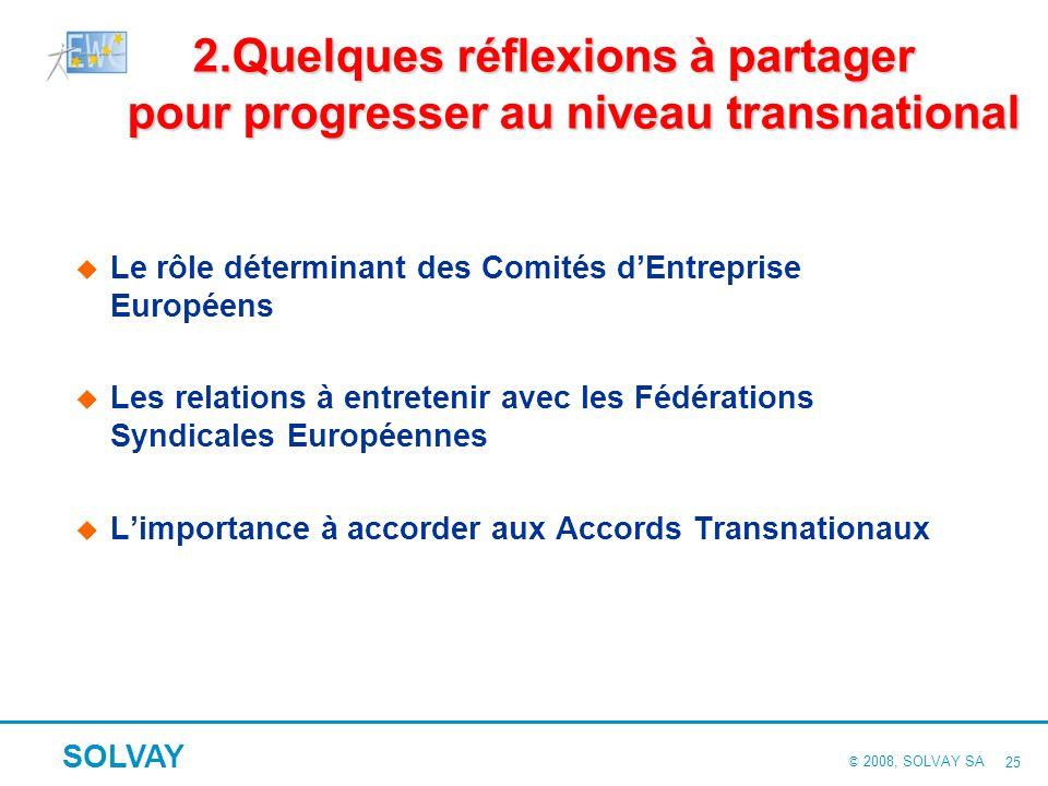 © 2008, SOLVAY SA SOLVAY 24 Des pistes de progrès liées aux moyens Déploiement et suivi des Accords signés Déclinaison dans le cadre dun dialogue soci