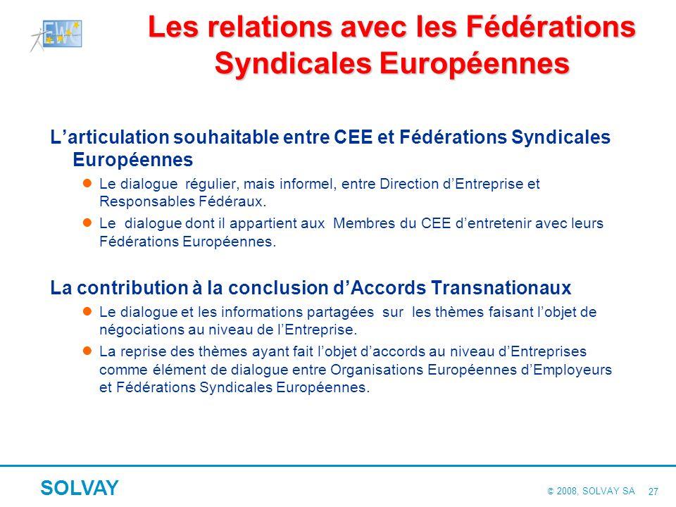 © 2008, SOLVAY SA SOLVAY 26 Le rôle déterminant des CEE Leurs principaux atouts Les accords de niveau supérieur se nourrissent des accords dentreprise
