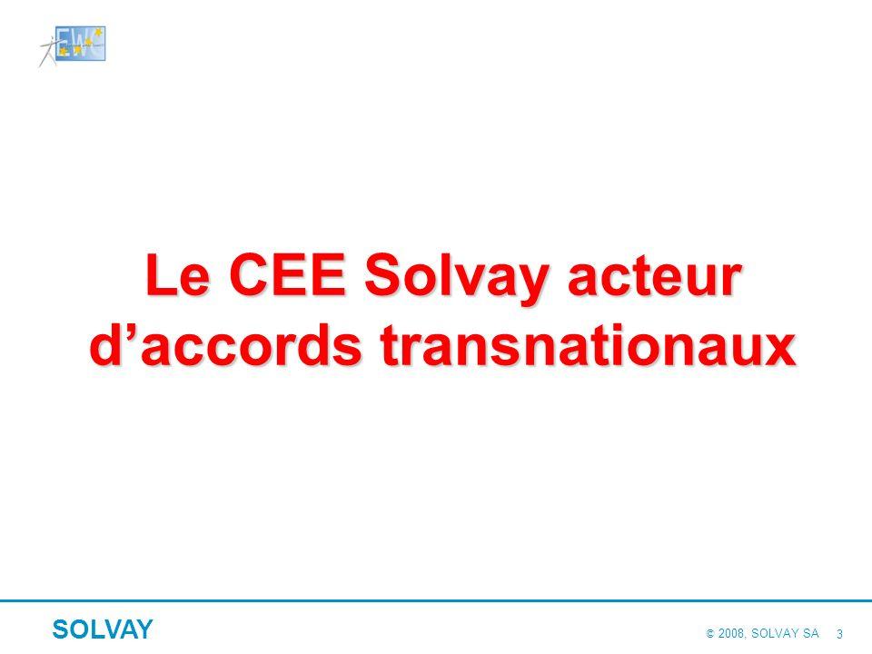 © 2008, SOLVAY SA SOLVAY 2 Partage dexpérience et contribution à vos réflexions I. Le CEE Solvay acteur daccords transnationaux 1.Le pourquoi : les sp