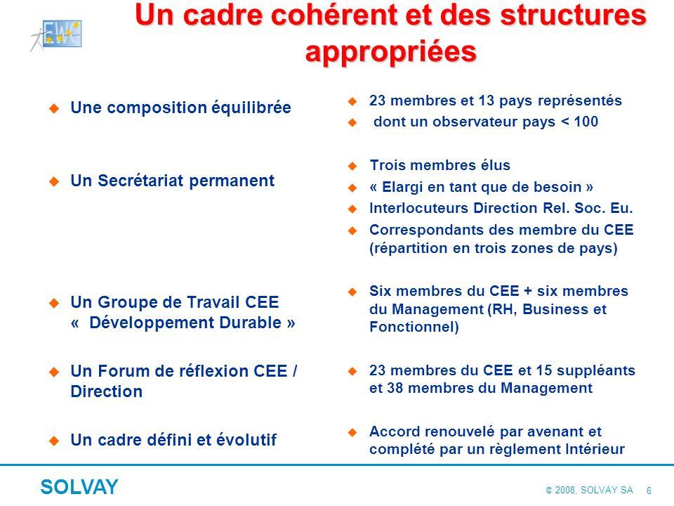 © 2008, SOLVAY SA SOLVAY 16 Flash spécial Charte « DD & RSE » Les sept principes généraux 1.Adhésion à lengagement du Groupe en matière de DD 2.Partage des objectifs fixés par le Groupe en matière de DD 3.Adhésion aux principes à dimension sociales : OCDE, Resp.