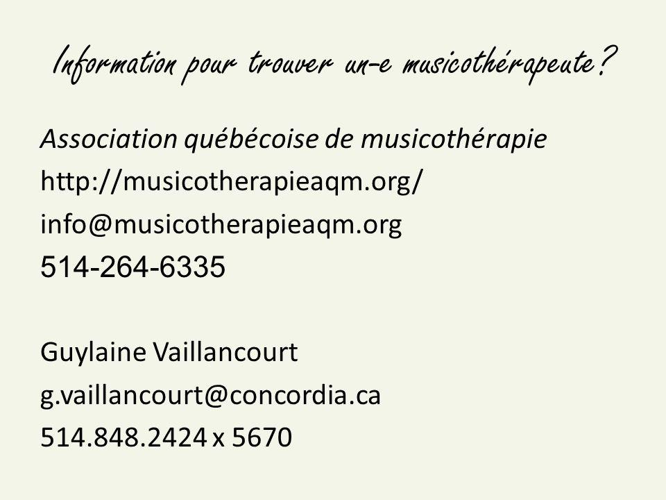 Information pour trouver un-e musicothérapeute? Association québécoise de musicothérapie http://musicotherapieaqm.org/ info@musicotherapieaqm.org 514-