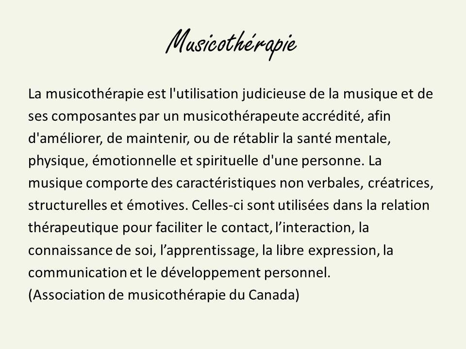 Musicothérapie La musicothérapie est l'utilisation judicieuse de la musique et de ses composantes par un musicothérapeute accrédité, afin d'améliorer,