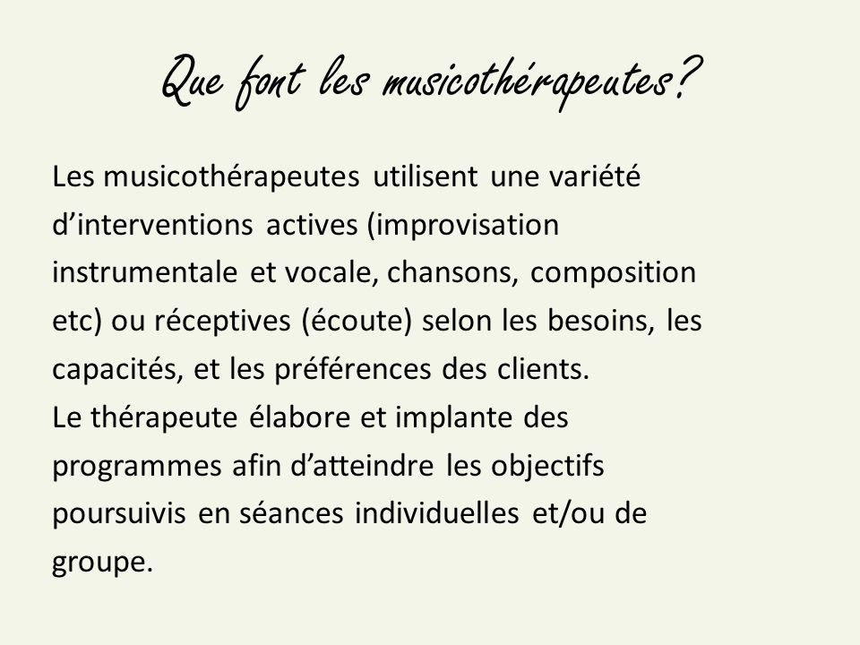 Que font les musicothérapeutes? Les musicothérapeutes utilisent une variété dinterventions actives (improvisation instrumentale et vocale, chansons, c