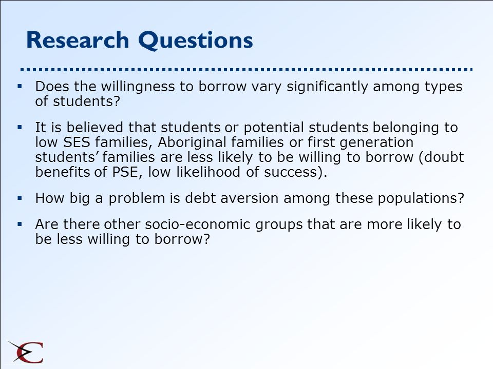 Research Questions Does the willingness to borrow vary significantly among types of students? It is believed that students or potential students belon