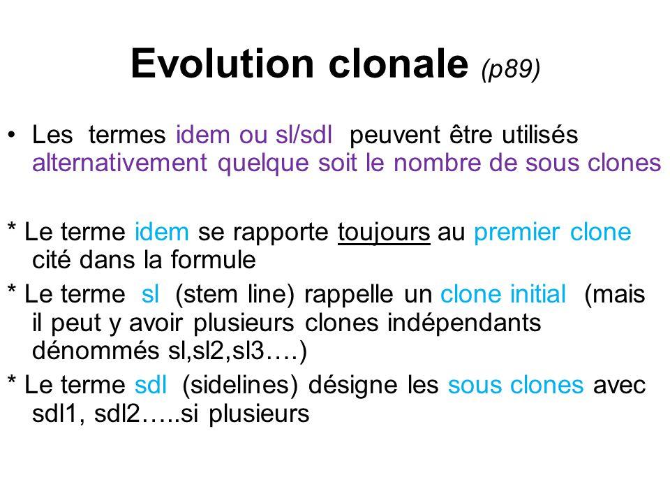 Evolution clonale (p89) Les termes idem ou sl/sdl peuvent être utilisés alternativement quelque soit le nombre de sous clones * Le terme idem se rappo