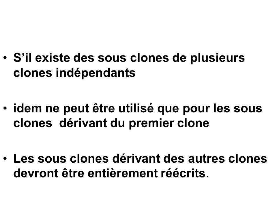Sil existe des sous clones de plusieurs clones indépendants idem ne peut être utilisé que pour les sous clones dérivant du premier clone Les sous clon
