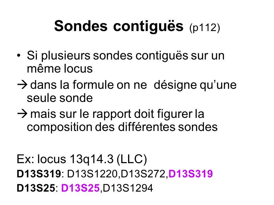 Sondes contiguës (p112) Si plusieurs sondes contiguës sur un même locus dans la formule on ne désigne quune seule sonde mais sur le rapport doit figur