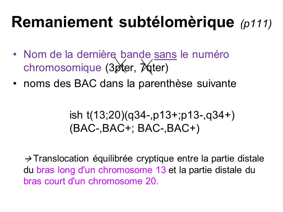 Remaniement subtélomèrique (p111) Nom de la dernière bande sans le numéro chromosomique (3pter, 7qter) noms des BAC dans la parenthèse suivante ish t(