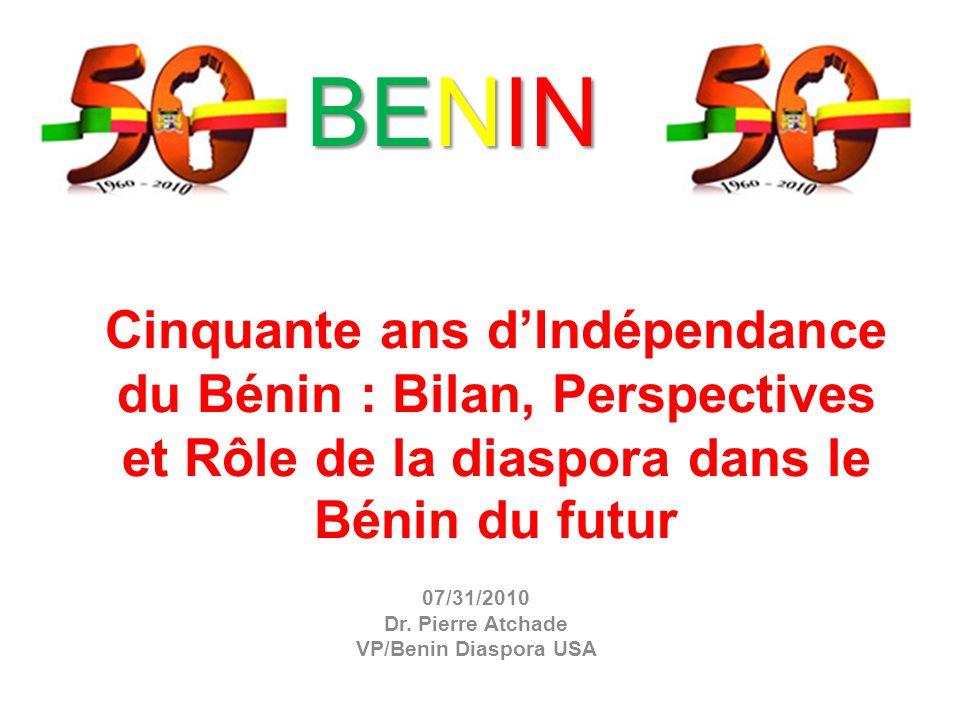 Cinquante ans dIndépendance du Bénin : Bilan, Perspectives et Rôle de la diaspora dans le Bénin du futur 07/31/2010 Dr.