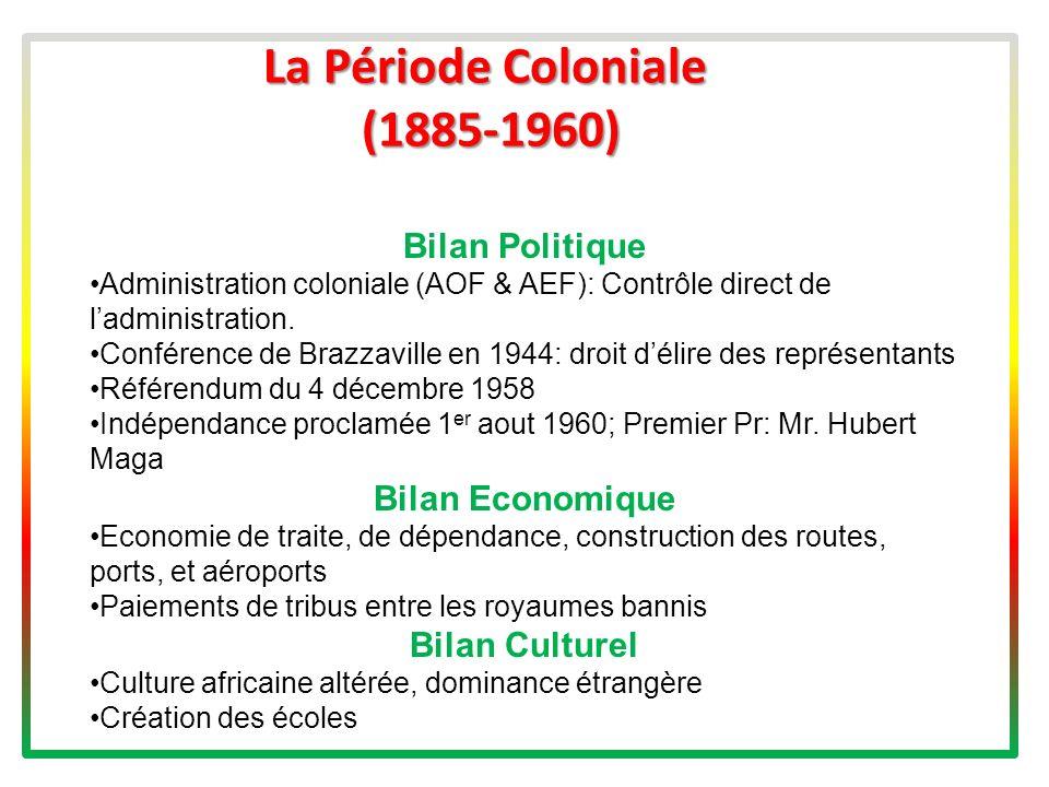 La Période Coloniale (1885-1960) Bilan Politique Administration coloniale (AOF & AEF): Contrôle direct de ladministration.