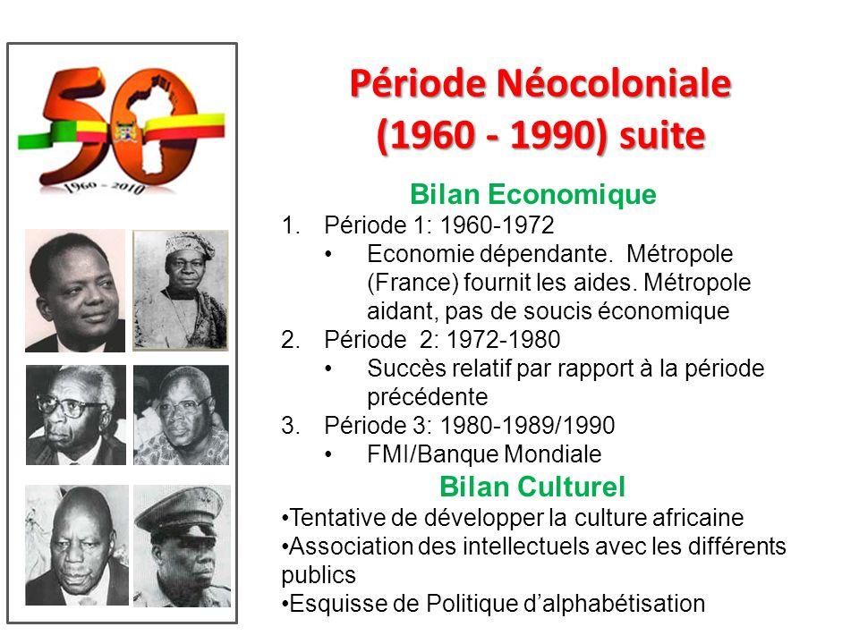 Période Néocoloniale (1960 - 1990) Bilan Politique (4 Périodes) 1.Période 1: 1960-1970 Instabilité politique avec changements de gouvernements sur la