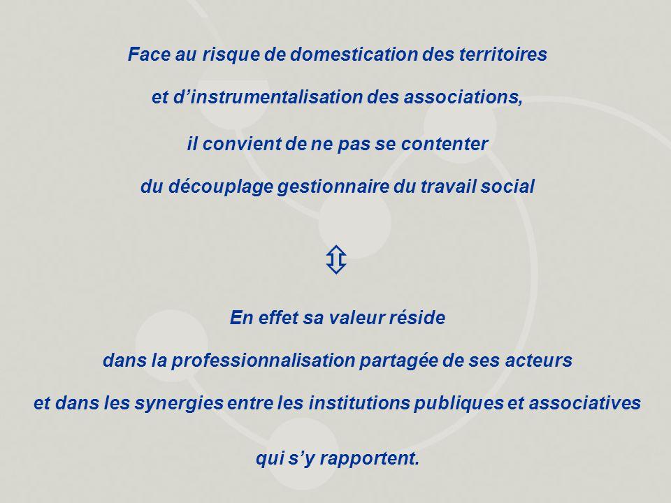 Face au risque de domestication des territoires et dinstrumentalisation des associations, il convient de ne pas se contenter du découplage gestionnair