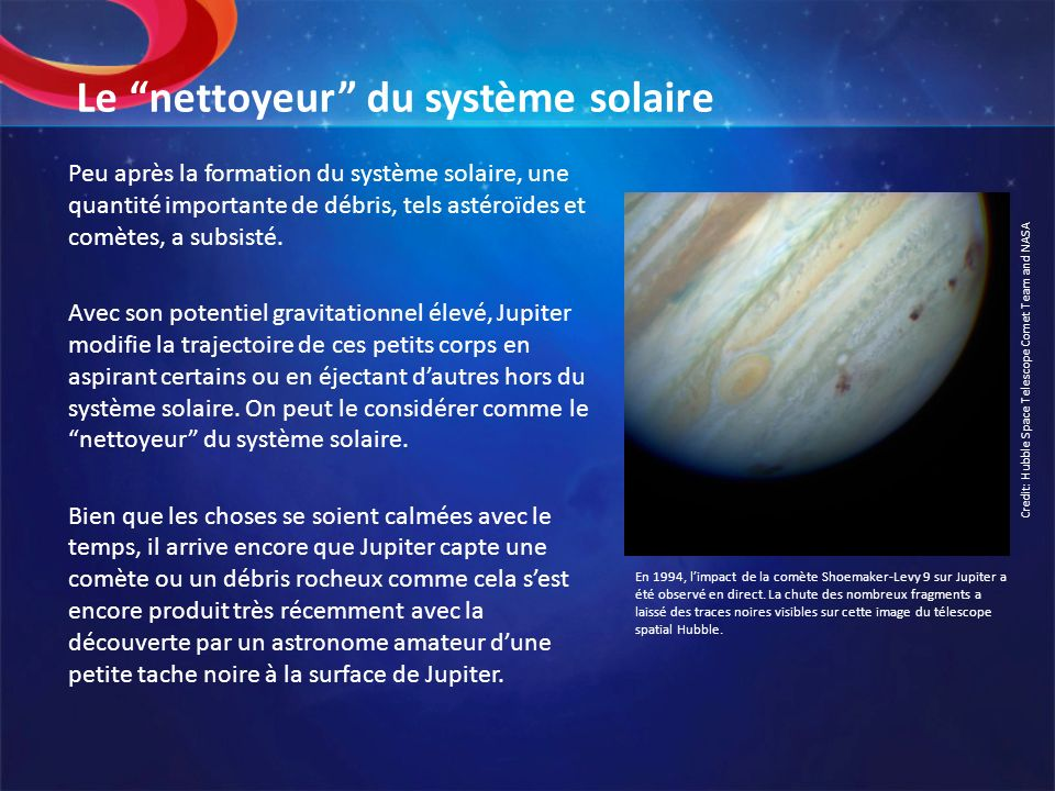 Le nettoyeur du système solaire Peu après la formation du système solaire, une quantité importante de débris, tels astéroïdes et comètes, a subsisté.