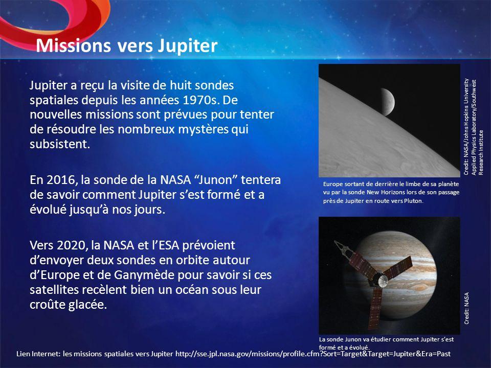 Missions vers Jupiter Jupiter a reçu la visite de huit sondes spatiales depuis les années 1970s. De nouvelles missions sont prévues pour tenter de rés