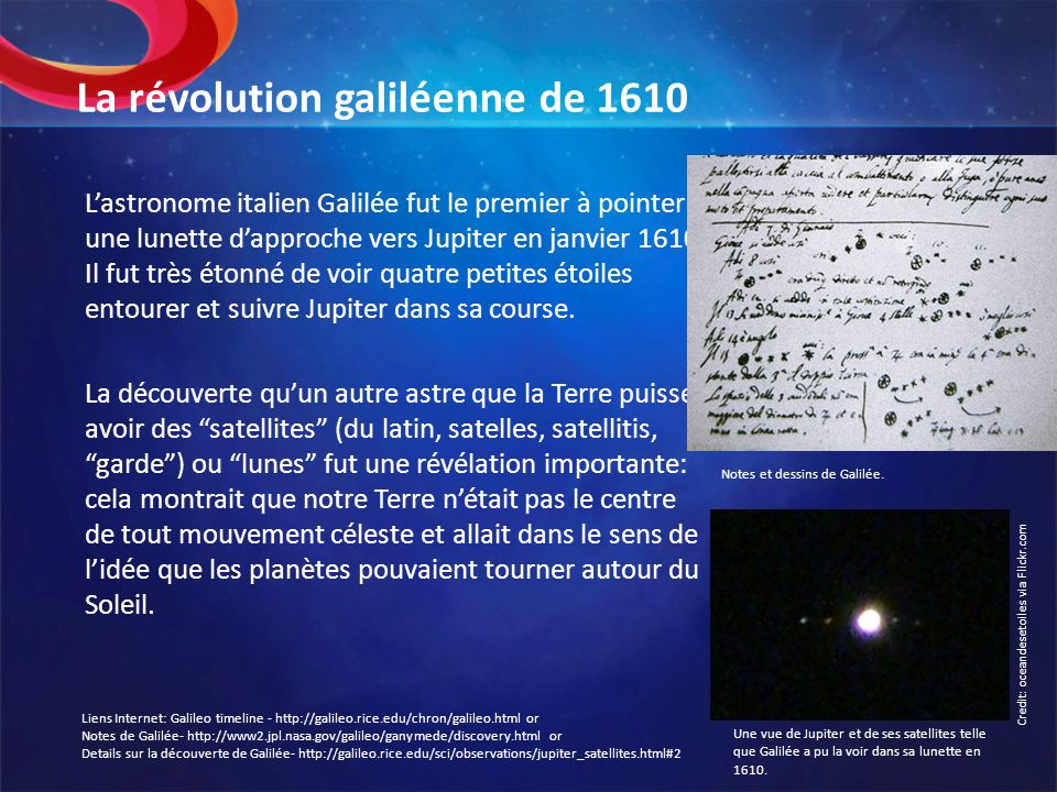 La révolution galiléenne de 1610 Lastronome italien Galilée fut le premier à pointer une lunette dapproche vers Jupiter en janvier 1610. Il fut très é