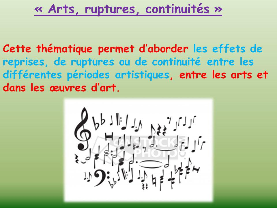 « Arts, ruptures, continuités » Cette thématique permet d'aborder les effets de reprises, de ruptures ou de continuité entre les différentes périodes